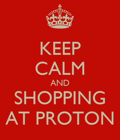 Poster: KEEP CALM AND SHOPPING AT PROTON