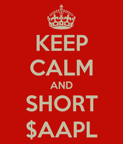 Poster: KEEP CALM AND SHORT $AAPL