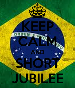 Poster: KEEP CALM AND SHORT JUBILEE
