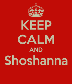 Poster: KEEP CALM AND Shoshanna