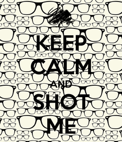 Poster: KEEP CALM AND SHOT ME