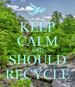 Poster: KEEP CALM AND SHOULD RECYCLE