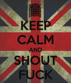 Poster: KEEP CALM AND SHOUT FUCK