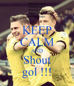 Poster: KEEP CALM AND Shout gol !!!