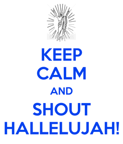 Poster: KEEP CALM AND SHOUT HALLELUJAH!