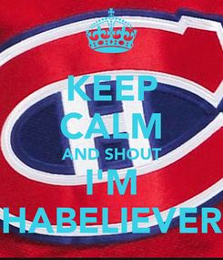 Poster: KEEP CALM AND SHOUT I'M HABELIEVER