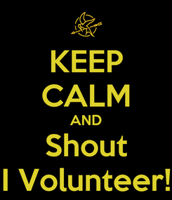 Poster: KEEP CALM AND Shout I Volunteer!