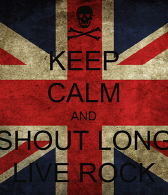 Poster: KEEP CALM AND SHOUT LONG LIVE ROCK