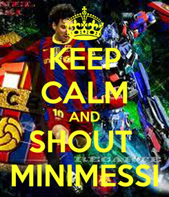 Poster: KEEP CALM AND SHOUT  MINIMESSI