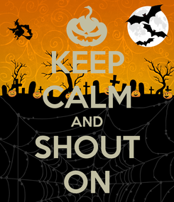 Poster: KEEP CALM AND SHOUT ON