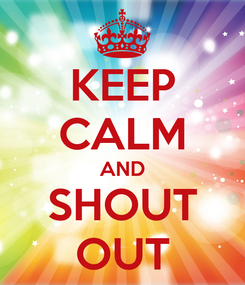 Poster: KEEP CALM AND SHOUT OUT