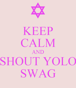 Poster: KEEP CALM AND SHOUT YOLO SWAG