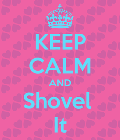Poster: KEEP CALM AND Shovel  It