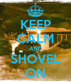 Poster: KEEP CALM AND SHOVEL ON
