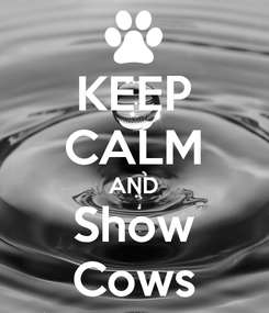 Poster: KEEP CALM AND Show Cows
