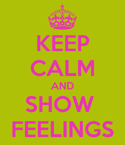 Poster: KEEP CALM AND SHOW  FEELINGS