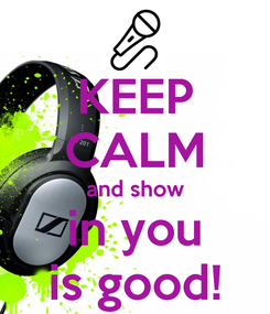 Poster: KEEP CALM and show in you is good!