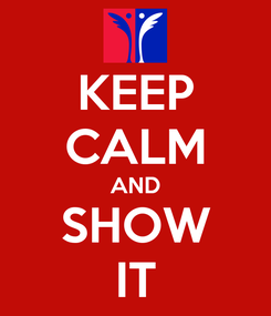 Poster: KEEP CALM AND SHOW IT