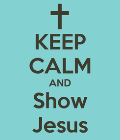 Poster: KEEP CALM AND Show Jesus