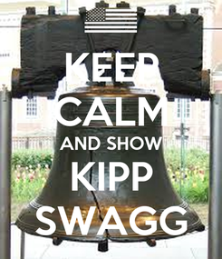 Poster: KEEP CALM AND SHOW KIPP SWAGG