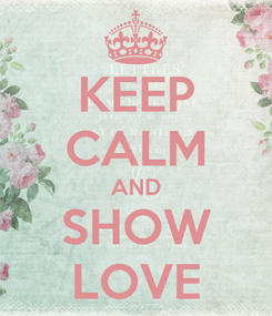 Poster: KEEP CALM AND SHOW LOVE