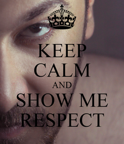 Poster: KEEP CALM AND SHOW ME RESPECT