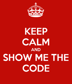 Poster: KEEP CALM AND SHOW ME THE CODE