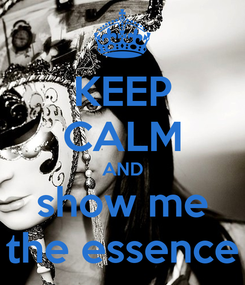 Poster: KEEP CALM AND show me the essence