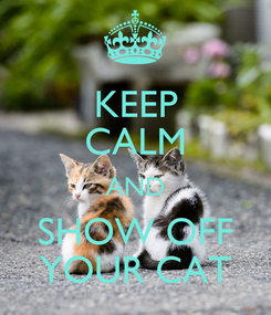 Poster: KEEP CALM AND SHOW OFF YOUR CAT