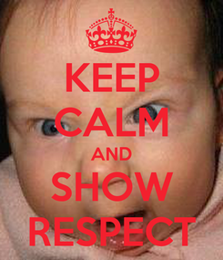 Poster: KEEP CALM AND SHOW RESPECT
