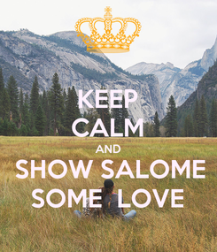 Poster: KEEP CALM AND  SHOW SALOME SOME  LOVE