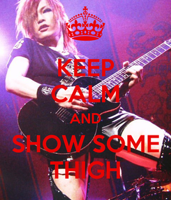 Poster: KEEP CALM AND SHOW SOME THIGH