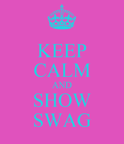 Poster: KEEP CALM AND SHOW SWAG