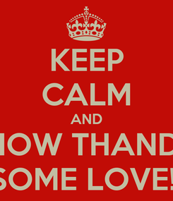 Poster: KEEP CALM AND SHOW THANDO SOME LOVE!!