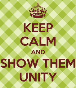 Poster: KEEP CALM AND SHOW THEM UNITY