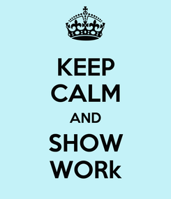Poster: KEEP CALM AND SHOW WORk