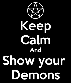 Poster: Keep Calm And Show your  Demons