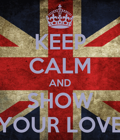 Poster: KEEP CALM AND SHOW YOUR LOVE