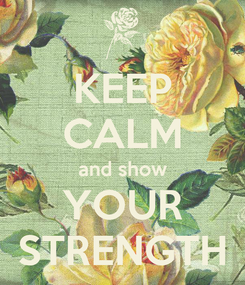 Poster: KEEP CALM and show YOUR STRENGTH