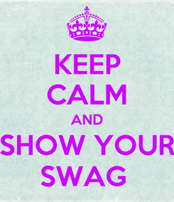 Poster: KEEP CALM AND SHOW YOUR SWAG