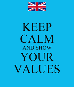 Poster: KEEP CALM AND SHOW YOUR VALUES