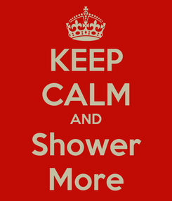 Poster: KEEP CALM AND Shower More