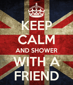 Poster: KEEP CALM AND SHOWER WITH A FRIEND