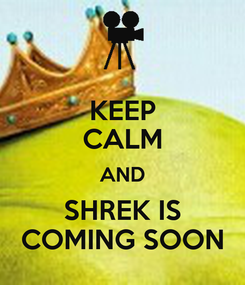 Poster: KEEP CALM AND SHREK IS COMING SOON