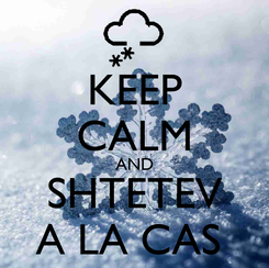Poster: KEEP CALM AND SHTETEV A LA CAS