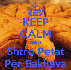 Poster: KEEP CALM AND Shtro Petat Për Bakllava
