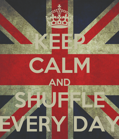 Poster: KEEP CALM AND SHUFFLE EVERY DAY