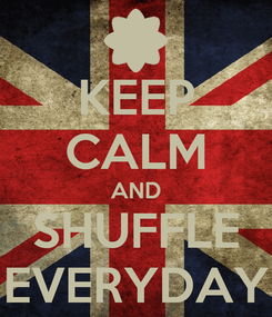 Poster: KEEP CALM AND SHUFFLE EVERYDAY