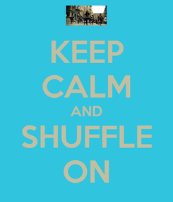 Poster: KEEP CALM AND SHUFFLE ON
