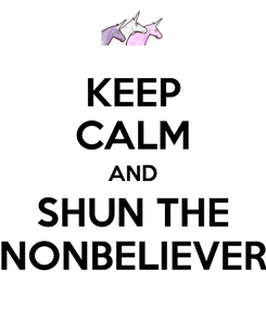 Poster: KEEP CALM AND SHUN THE NONBELIEVER